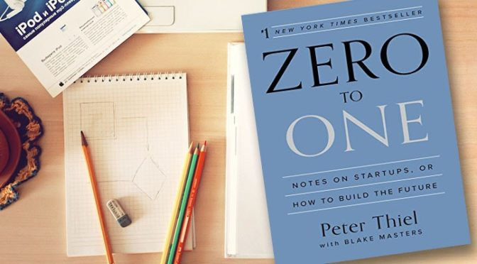"Impressions of ""Zero to One: Notes on Startups, or How to Build the Future,"" by Peter Thiel with Blake Masters"